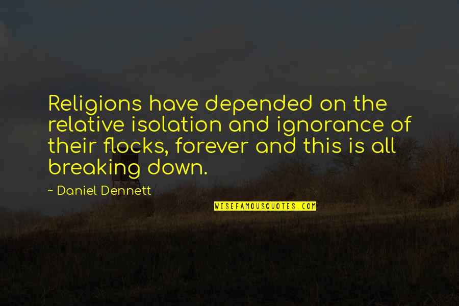 Religion And Ignorance Quotes By Daniel Dennett: Religions have depended on the relative isolation and