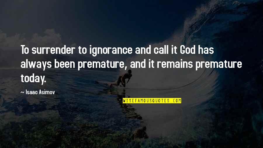 Religion And Ignorance Quotes By Isaac Asimov: To surrender to ignorance and call it God