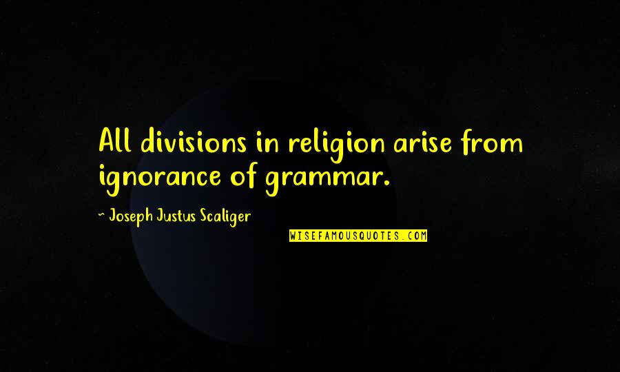 Religion And Ignorance Quotes By Joseph Justus Scaliger: All divisions in religion arise from ignorance of