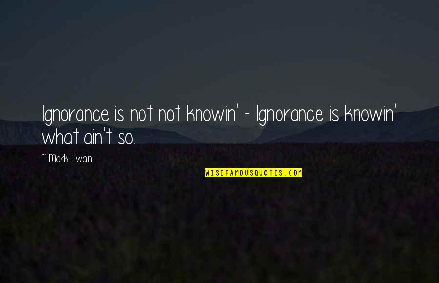 Religion And Ignorance Quotes By Mark Twain: Ignorance is not not knowin' - Ignorance is