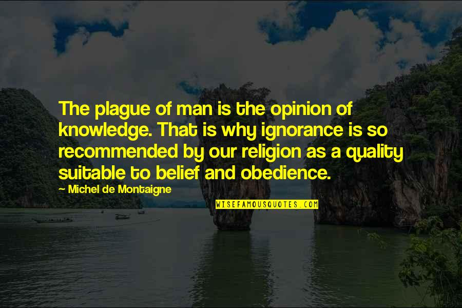 Religion And Ignorance Quotes By Michel De Montaigne: The plague of man is the opinion of