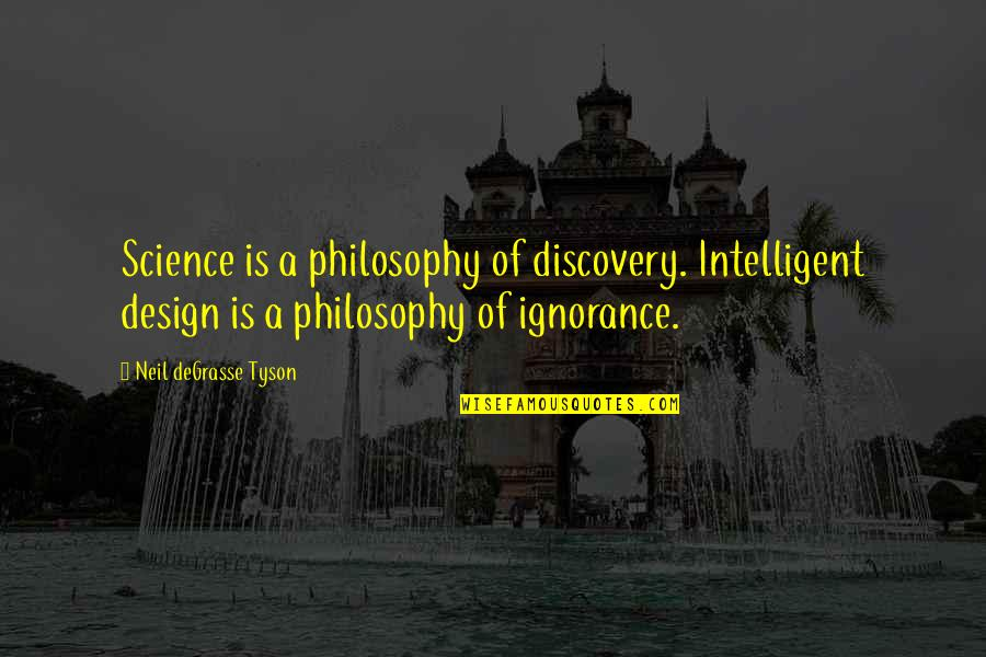 Religion And Ignorance Quotes By Neil DeGrasse Tyson: Science is a philosophy of discovery. Intelligent design