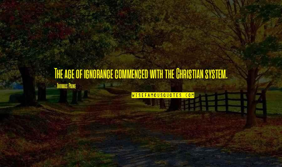 Religion And Ignorance Quotes By Thomas Paine: The age of ignorance commenced with the Christian