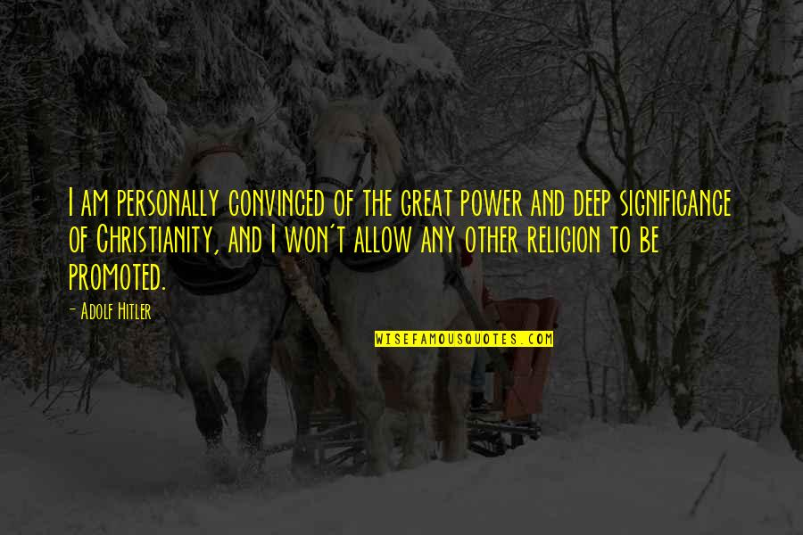 Religion Atheism Quotes By Adolf Hitler: I am personally convinced of the great power