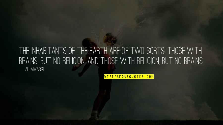 Religion Atheism Quotes By Al-Ma'arri: The inhabitants of the earth are of two