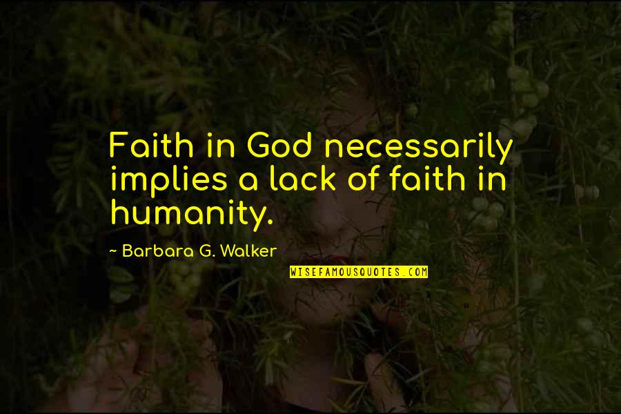 Religion Atheism Quotes By Barbara G. Walker: Faith in God necessarily implies a lack of