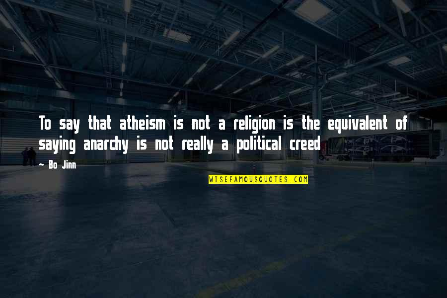 Religion Atheism Quotes By Bo Jinn: To say that atheism is not a religion