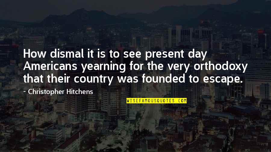 Religion Atheism Quotes By Christopher Hitchens: How dismal it is to see present day