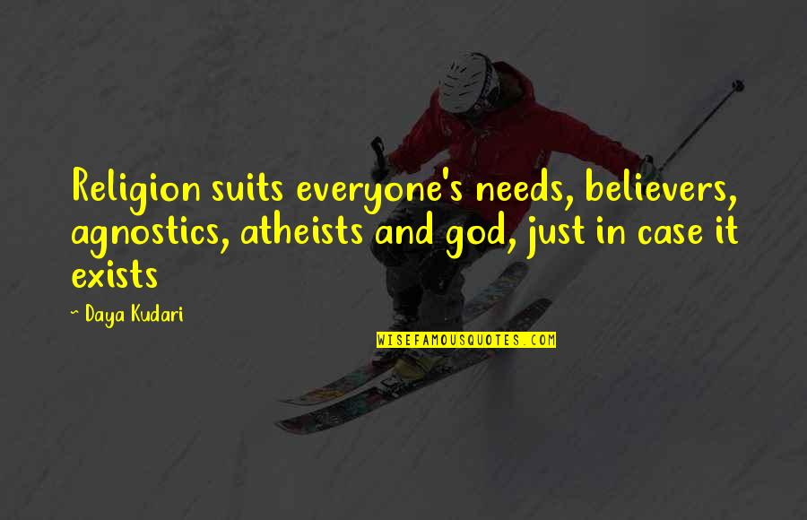 Religion Atheism Quotes By Daya Kudari: Religion suits everyone's needs, believers, agnostics, atheists and
