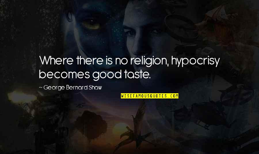 Religion Atheism Quotes By George Bernard Shaw: Where there is no religion, hypocrisy becomes good