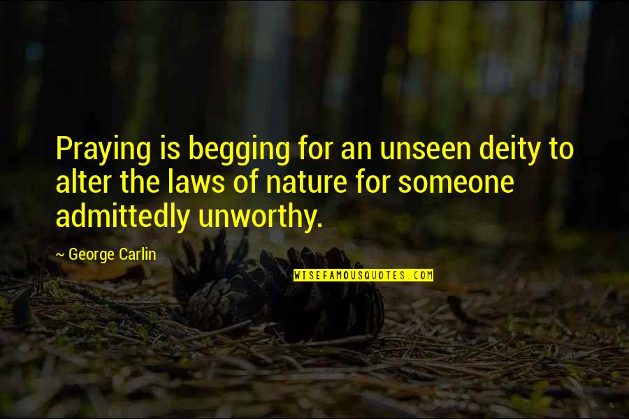 Religion Atheism Quotes By George Carlin: Praying is begging for an unseen deity to
