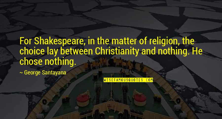 Religion Atheism Quotes By George Santayana: For Shakespeare, in the matter of religion, the