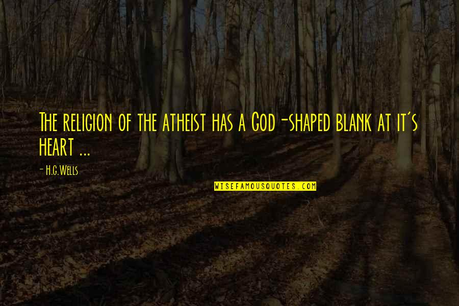 Religion Atheism Quotes By H.G.Wells: The religion of the atheist has a God-shaped