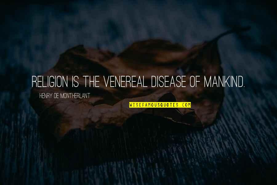 Religion Atheism Quotes By Henry De Montherlant: Religion is the venereal disease of mankind.