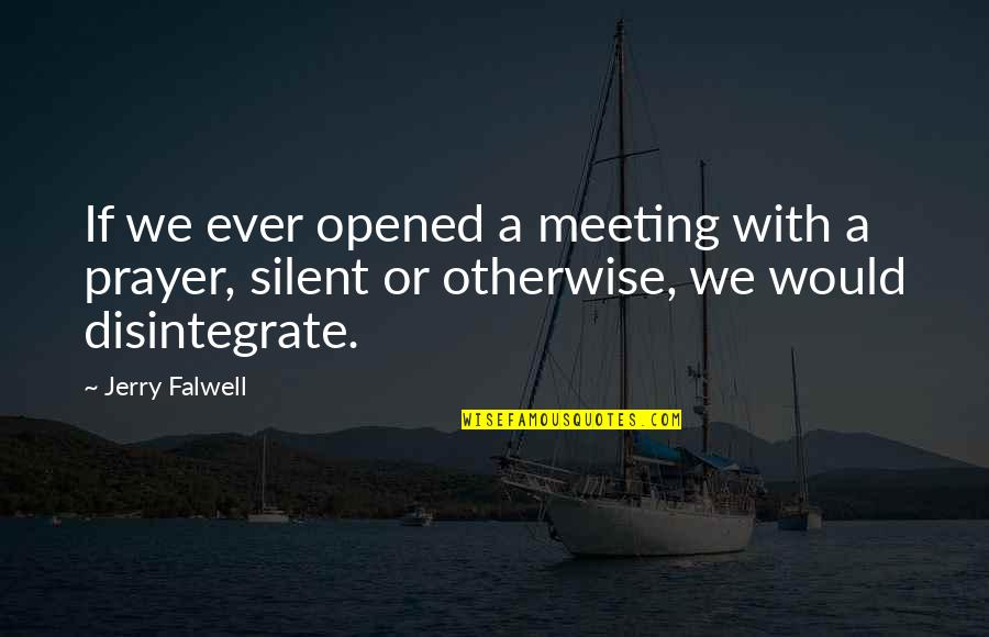 Religion Atheism Quotes By Jerry Falwell: If we ever opened a meeting with a