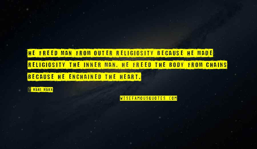 Religion Atheism Quotes By Karl Marx: He freed man from outer religiosity because he