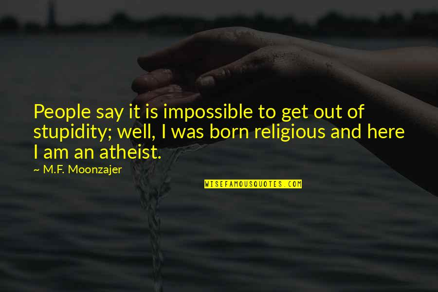 Religion Atheism Quotes By M.F. Moonzajer: People say it is impossible to get out