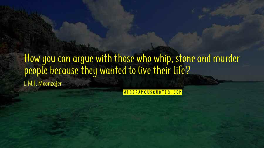 Religion Atheism Quotes By M.F. Moonzajer: How you can argue with those who whip,