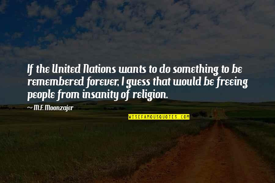 Religion Atheism Quotes By M.F. Moonzajer: If the United Nations wants to do something