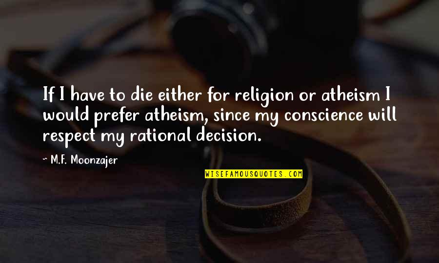 Religion Atheism Quotes By M.F. Moonzajer: If I have to die either for religion