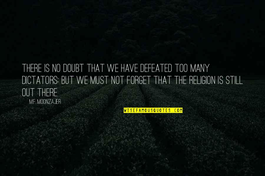 Religion Atheism Quotes By M.F. Moonzajer: There is no doubt that we have defeated