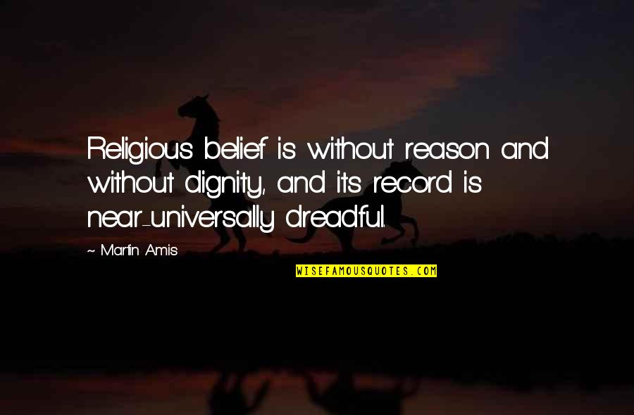 Religion Atheism Quotes By Martin Amis: Religious belief is without reason and without dignity,