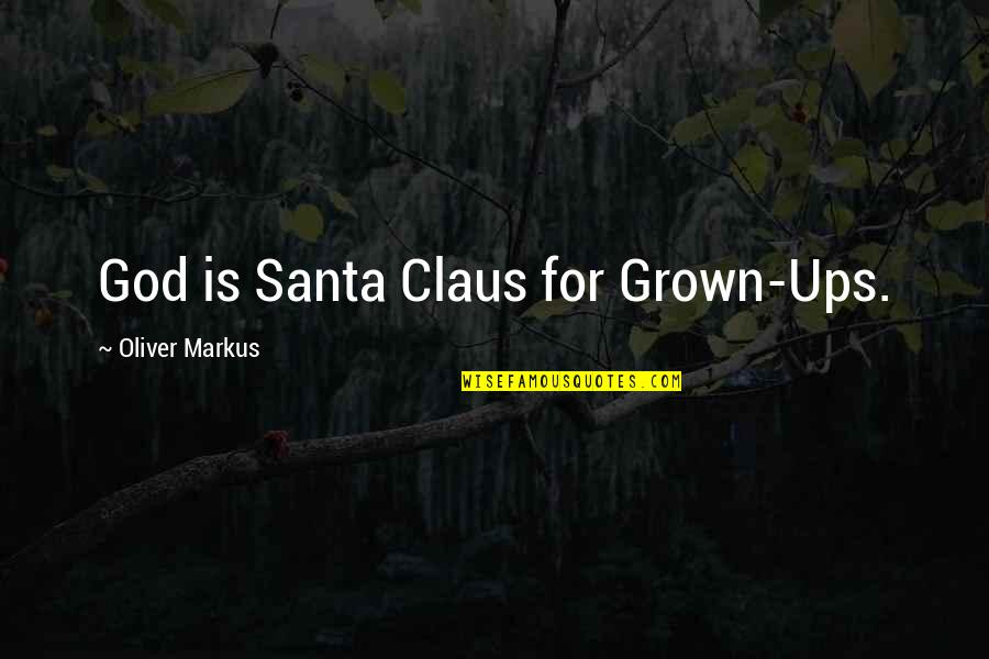 Religion Atheism Quotes By Oliver Markus: God is Santa Claus for Grown-Ups.