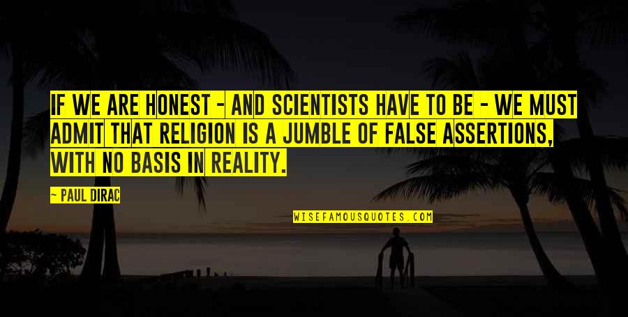 Religion Atheism Quotes By Paul Dirac: If we are honest - and scientists have