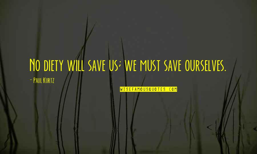 Religion Atheism Quotes By Paul Kurtz: No diety will save us; we must save