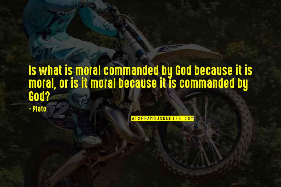 Religion Atheism Quotes By Plato: Is what is moral commanded by God because