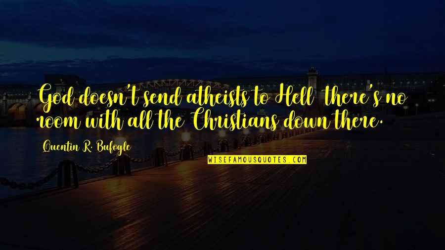 Religion Atheism Quotes By Quentin R. Bufogle: God doesn't send atheists to Hell there's no
