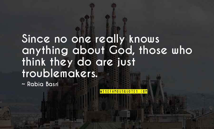 Religion Atheism Quotes By Rabia Basri: Since no one really knows anything about God,