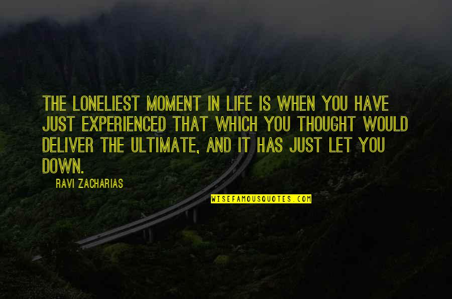 Religion Atheism Quotes By Ravi Zacharias: The loneliest moment in life is when you