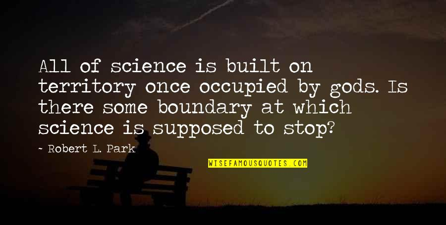 Religion Atheism Quotes By Robert L. Park: All of science is built on territory once