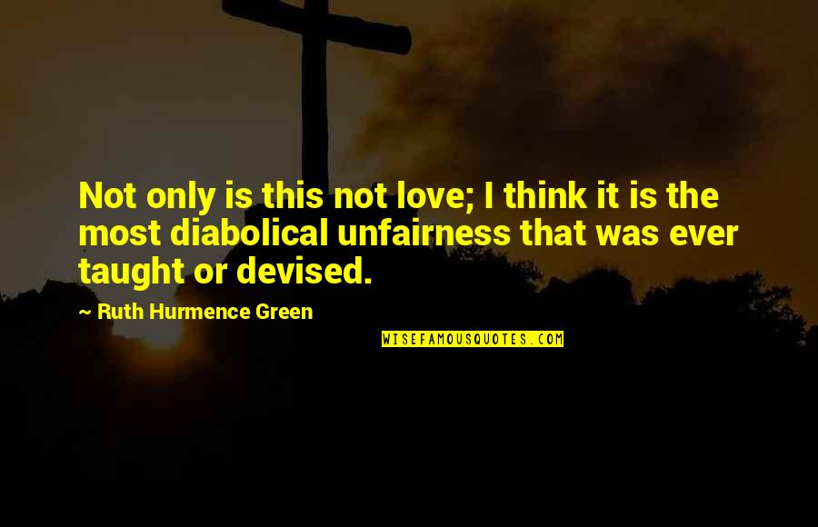 Religion Atheism Quotes By Ruth Hurmence Green: Not only is this not love; I think