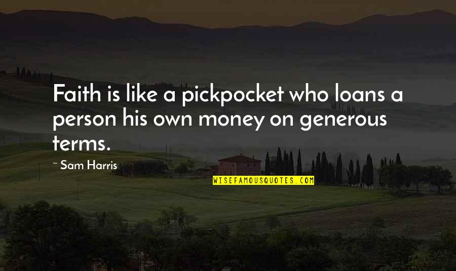 Religion Atheism Quotes By Sam Harris: Faith is like a pickpocket who loans a