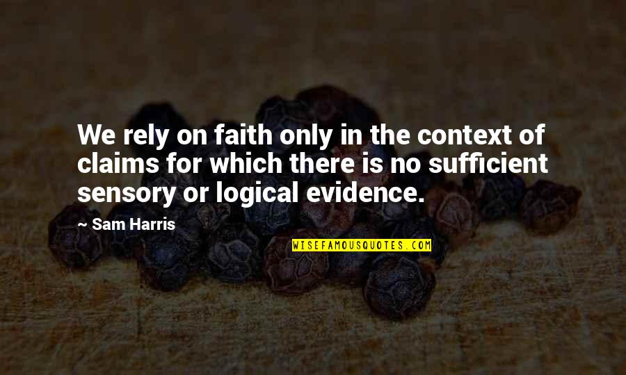Religion Atheism Quotes By Sam Harris: We rely on faith only in the context