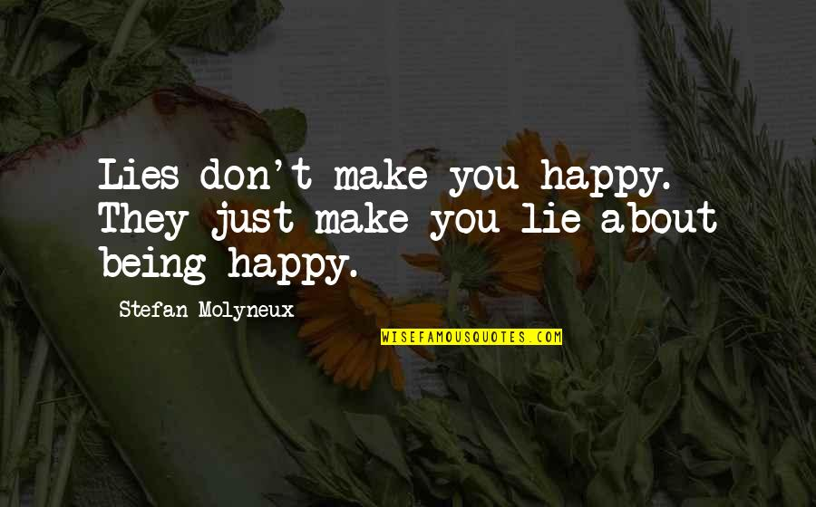 Religion Atheism Quotes By Stefan Molyneux: Lies don't make you happy. They just make