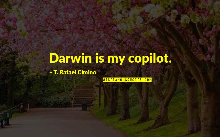 Religion Atheism Quotes By T. Rafael Cimino: Darwin is my copilot.