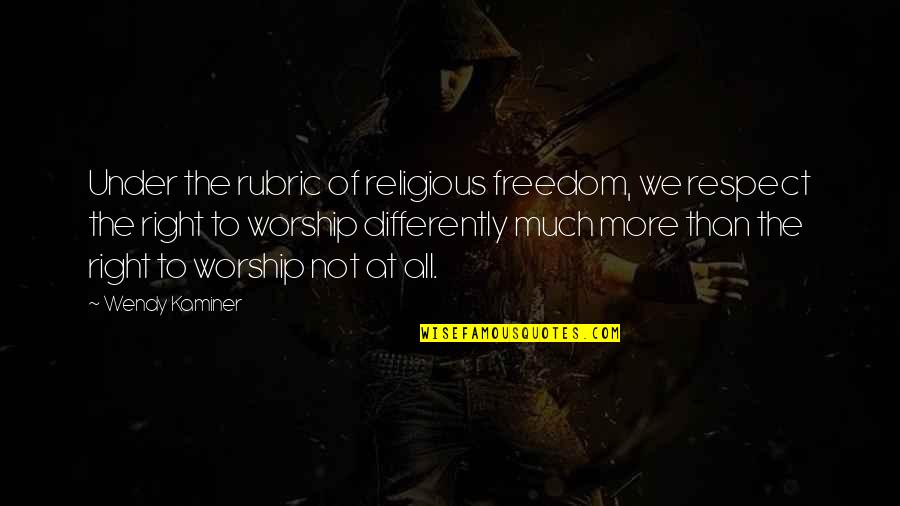 Religion Atheism Quotes By Wendy Kaminer: Under the rubric of religious freedom, we respect