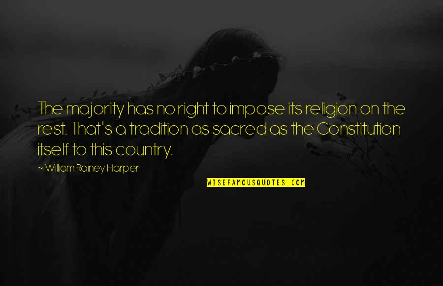 Religion Atheism Quotes By William Rainey Harper: The majority has no right to impose its