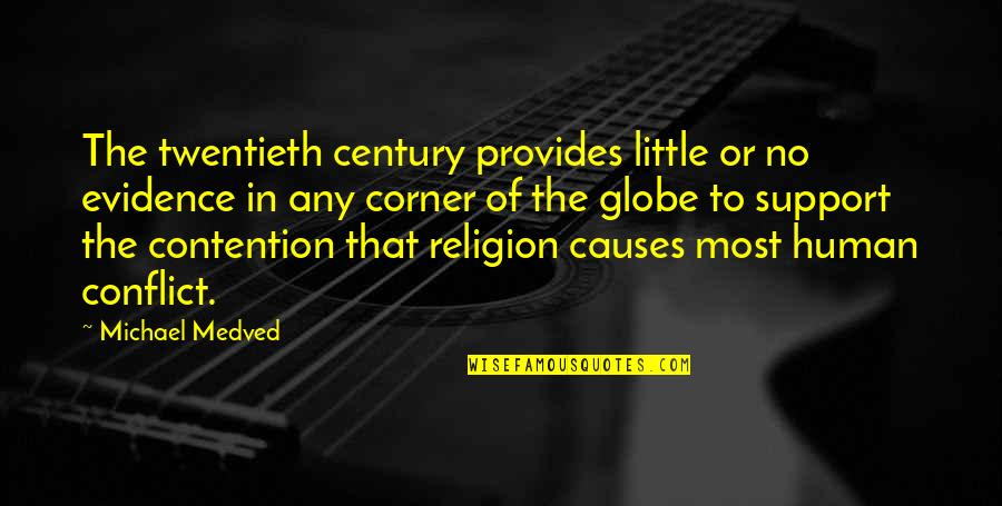 Religion Causes Conflict Quotes By Michael Medved: The twentieth century provides little or no evidence