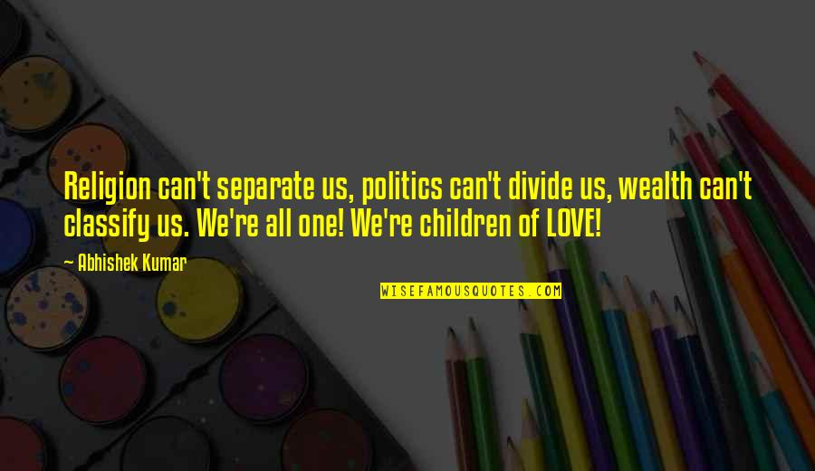 Religion Divide Quotes By Abhishek Kumar: Religion can't separate us, politics can't divide us,