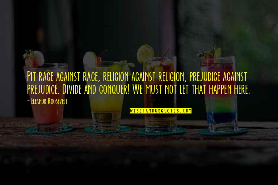 Religion Divide Quotes By Eleanor Roosevelt: Pit race against race, religion against religion, prejudice