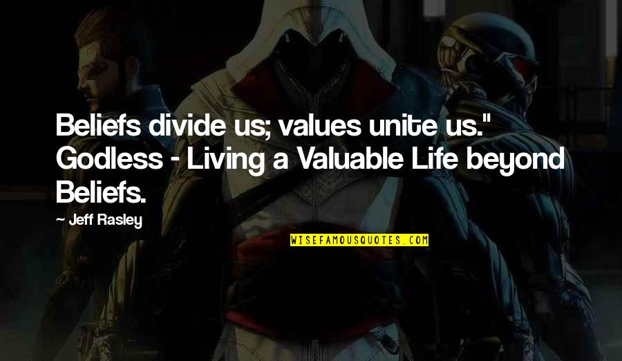 "Religion Divide Quotes By Jeff Rasley: Beliefs divide us; values unite us."" Godless -"