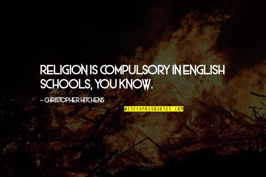 Religion In Schools Quotes By Christopher Hitchens: Religion is compulsory in English schools, you know.