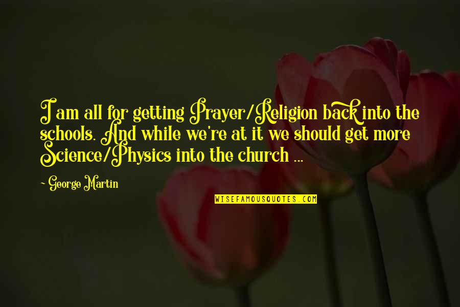 Religion In Schools Quotes By George Martin: I am all for getting Prayer/Religion back into