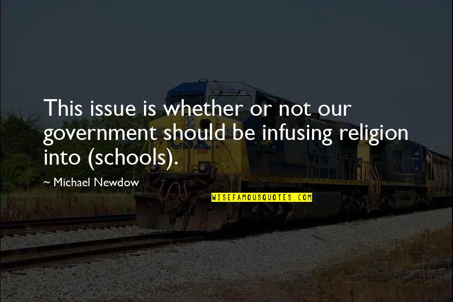 Religion In Schools Quotes By Michael Newdow: This issue is whether or not our government