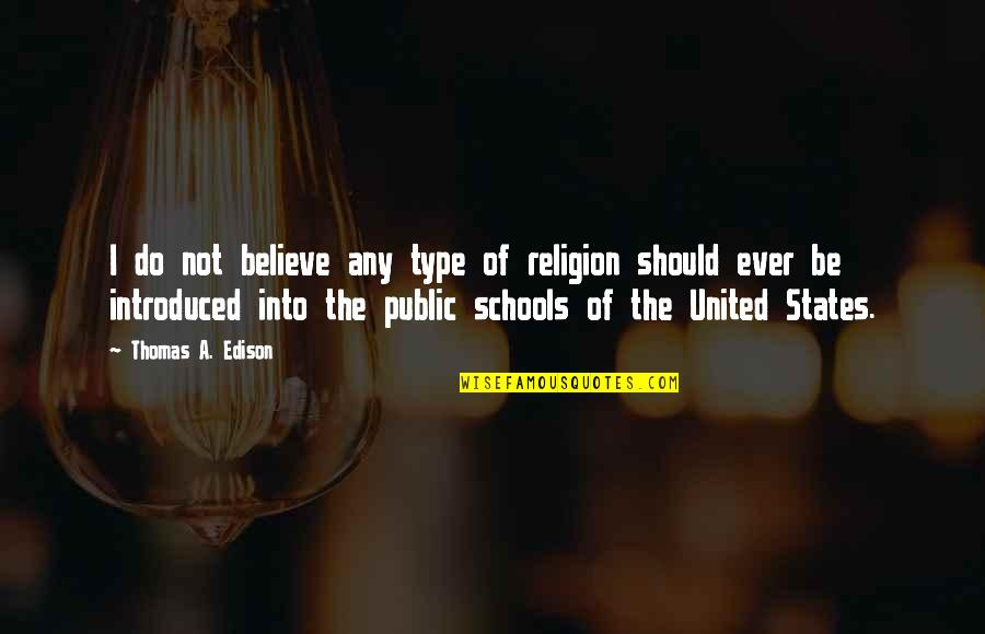 Religion In Schools Quotes By Thomas A. Edison: I do not believe any type of religion