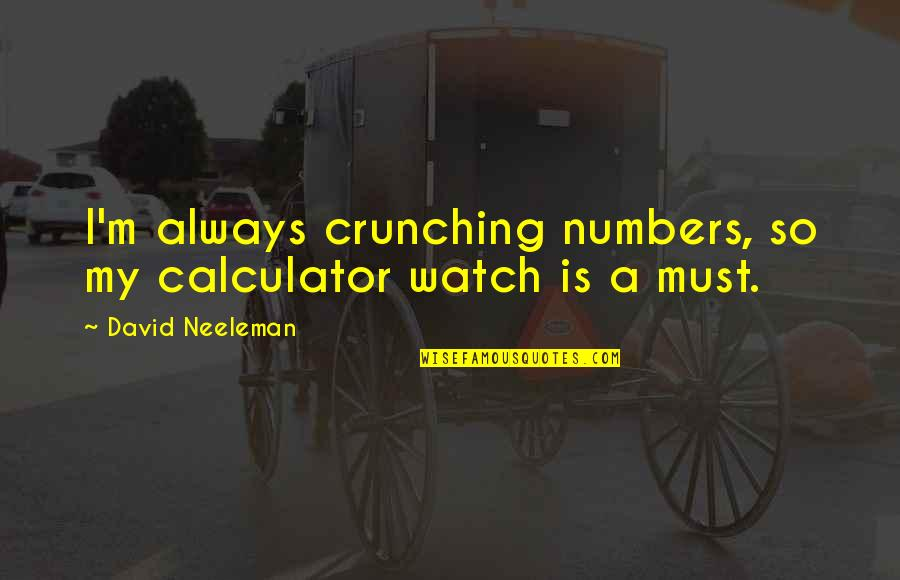 Religion In The Life Of Pi Quotes By David Neeleman: I'm always crunching numbers, so my calculator watch
